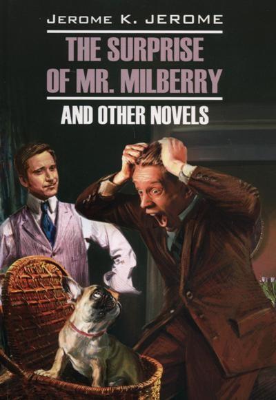 The Surprise of Mr Milberry and Other Novels = Сюрприз мистера Милберри и другие новеллы